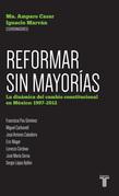 Reformar sin mayorías. La dinámica del cambio constitucional en México: 1997-2012 La dinámica del cambio constitucional en México: 1997-2012