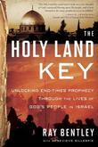 The Holy Land Key: Unlocking End-Times Prophecy Through the Lives of God's People in Israel