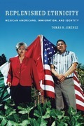 Replenished Ethnicity: Mexican Americans, Immigration, and Identity