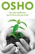 Osho - Un sola semilla hace que la Tierra sea más verde