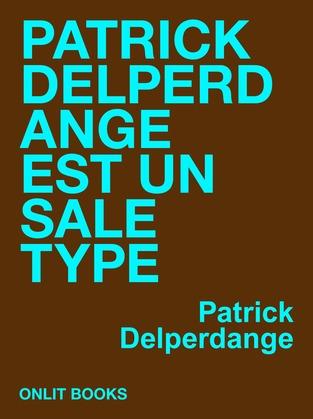 Patrick Delperdange est un sale type