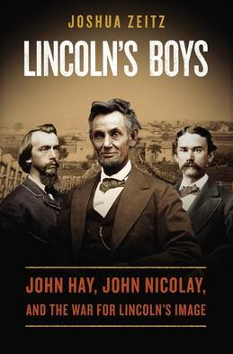 Lincoln's Boys: John Hay, John Nicolay, and the War for Lincoln's Image