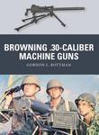 Browning .30-caliber Machine Guns: Gordon L. Rottman