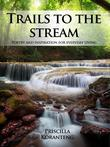 Trails to the Stream: Poetry and Inspiration for Everyday Living