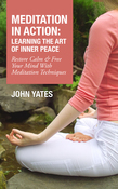 Meditation In Action: Learning the Art of Inner Peace: Restore Calm and Free Your Mind with meditation Techniques