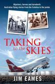 Taking to the Skies: Daredevils, heroes and hijackings, great Australian flying stories