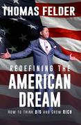 Redefining the American Dream: How to Think Big and Grow Rich