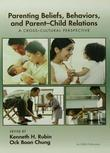 Parenting Beliefs, Behaviors, and Parent-Child Relations: A Cross-Cultural Perspective