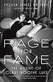 Rage for Fame: The Ascent of Clare Booth Luce
