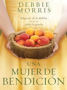 Una mujer de bendición: Aprenda acerca de la gracia por las mujeres de la Biblia