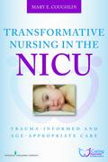 Transformative Nursing in the NICU: Trauma-Informed Age-Appropriate Care