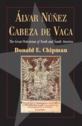 Alvar Nunez Cabeza de Vaca: The 'Great Pedestrian' of North and South America