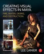 Creating Visual Effects in Maya: Fire, Water, Debris, and Destruction