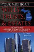 Your Michigan Wills, Trusts & Estates Explained Simply: Important Information You Need to Know for Michigan Residents