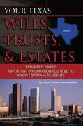 Your Texas Wills, Trusts & Estates Explained Simply: Important Information You Need to Know for Texas Residents