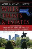 Your Massachusetts Wills, Trusts & Estates Explained Simply: Important Information You Need to Know for Massachusetts Residents