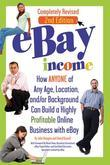 eBay Income: How Anyone of Any Age, Location, and/or Background Can Build a Highly Profitable Online Business with eBay REVISED 2ND EDITION