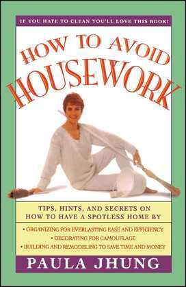 How to Avoid Housework: Tips, Hints and Secrets to Show You How to Have a