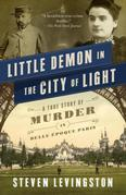 Steven Levingston - Little Demon in the City of Light: A True Story of Murder and Mesmerism in Belle Epoque Paris