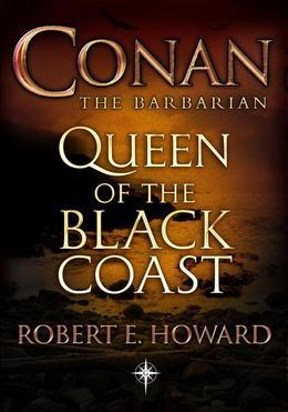 Robert E Howard - Conan: Queen of the Black Coast