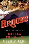 Brooks: The Biography of Brooks Robinson
