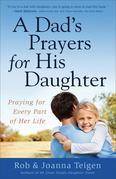 A Dad's Prayers for His Daughter: Praying for Every Part of Her Life