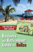 Business and Retirement Guide to Belize: The Last Virgin Paradise