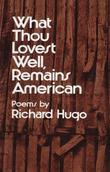 What Thou Lovest Well, Remains American: Poems