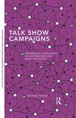 Talk Show Campaigns: Presidential Candidates on the Entertainment Talk Show Circuit: Presidential Candidates on Daytime and Late Night Television