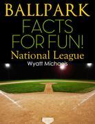 Ballpark Facts for Fun! National League