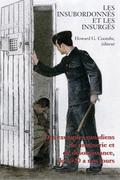 Les Insubordonnés et les insurgés: Des exemples canadiens de mutinerie et de désobeissance, de 1920 à nos jours