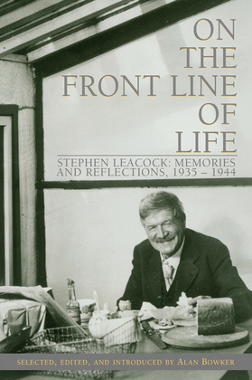 On the Front Line of Life: Stephen Leacock: Memories and Reflections, 1935-1944
