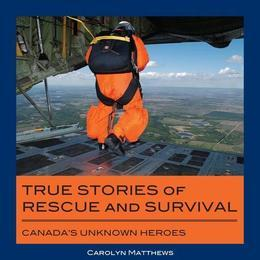 True Stories of Rescue and Survival: Canada's Unknown Heroes