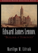 "Edward James Lennox: ""Builder of Toronto"""
