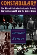 Constabulary: The Rise of Police Institutions in Britain, the Commonwealth and the United States