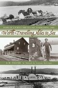 Worth Travelling Miles to See: Diary of a Survey Trip to Lake Temiskaming, 1886