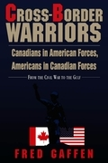 Cross-Border Warriors: Canadians in American Forces, Americans in Canadian Forces
