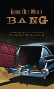 Going Out With a Bang: A Ladies Killing Circle Anthology