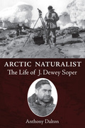 Arctic Naturalist: The Life of J. Dewey Soper
