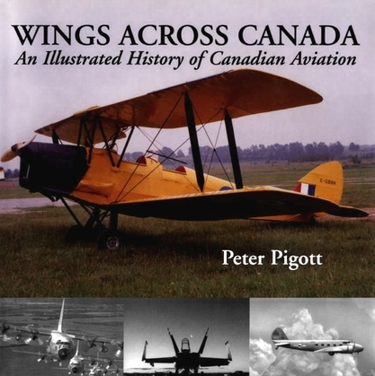 Wings Across Canada: An Illustrated History of Canadian Aviation