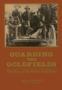Guarding the Goldfields: The story of the Yukon Field Force