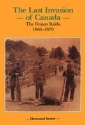 The Last Invasion of Canada: The Fenian Raids, 1866-1870