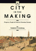 A City in the Making: Progress, People and Perils in Victorian Toronto