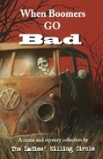 When Boomers Go Bad: A Ladies Killing Circle Anthology