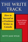 The Write Track: How to Succeed as a Freelance Writer in Canada Second Edition, Revised and Expanded