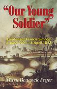 Our Young Soldier: Lieutenant Francis Simcoe 6 June 1791-6 April 1812