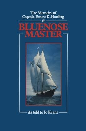 Blue Nose Master: The Memoirs of Captain Ernest K. Hartling