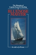 Blue Nose Master: The Memoirs of Captain Ernest K. Hartling