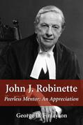 John J. Robinette: Peerless Mentor: An Appreciation