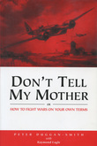 Don't Tell My Mother: How to Fight War on Your Own Terms